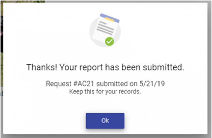 """screen shot that show A notification appears in the middle of the screen that says """"Thanks! Your report has been submitted"""" A request number will be in the message and the OK button is at the bottom middle to close the dialog box."""